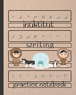 INUKTITUT WRITING: BLANK HANDWRITING WORKBOOK | ALPHABET PRACTICE NOTEBOOK | INUKTITUT SYLLABARY WRITING BOOK.