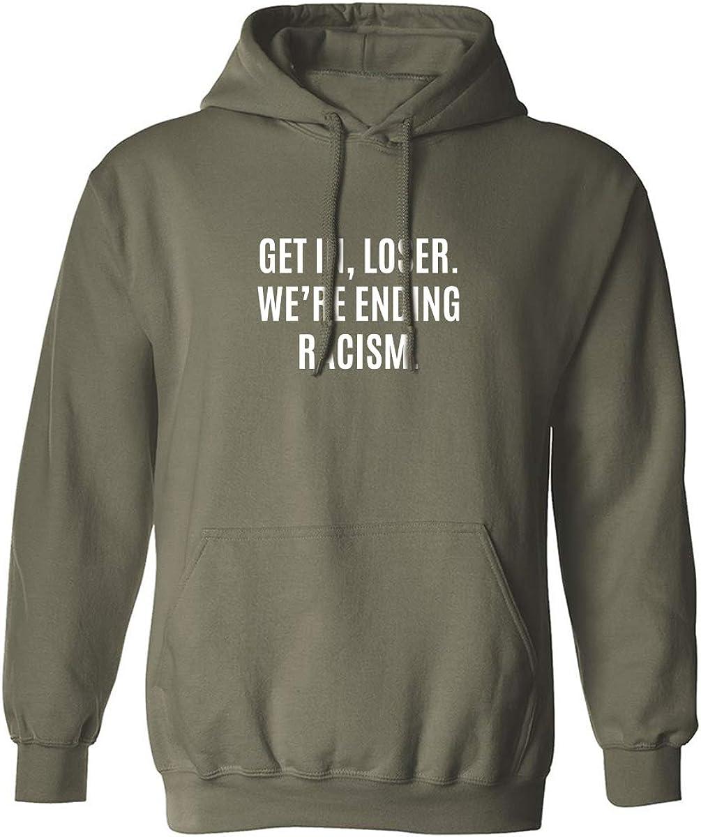 Get in, Loser.We're Ending Racism Adult Hooded Sweatshirt