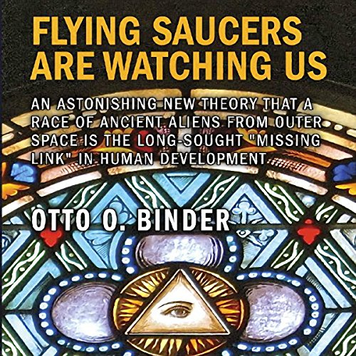 "Flying Saucers Are Watching Us: An Astonishing New Theory That a Race of Ancient Aliens from Outer Space Is the Long-Sought ""Missing Link"" in Human Development audiobook cover art"
