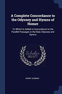 A Complete Concordance to the Odyssey and Hymns of Homer: To Which Is Added a Concordance to the Parallel Passages in the ...