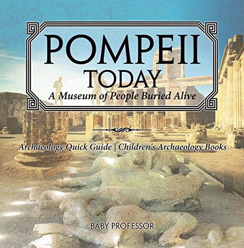 Pompeii Today: A Museum of People Buried Alive - Archaeology Quick Guide | Children's Archaeology Books (English Edition)