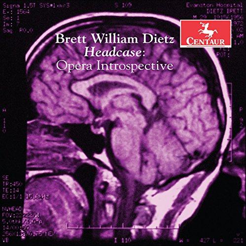Dietz: Brett William Dietz: Headcase – Opera Introspective