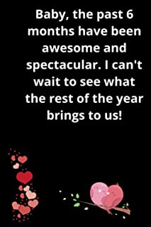 Baby, the past 6 months have been awesome and spectacular. I can't wait to see what the rest of the year brings to us!: A ...