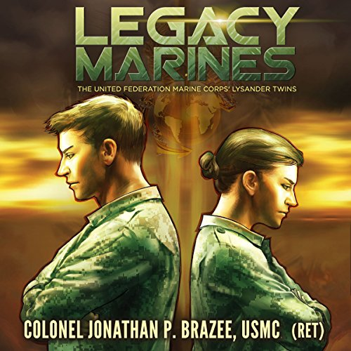 Legacy Marines     The United Federation Marine Corps' Lysander Twins, Book 1              By:                                                                                                                                 Jonathan P. Brazee                               Narrated by:                                                                                                                                 Maxwell Zener                      Length: 8 hrs and 12 mins     1 rating     Overall 5.0