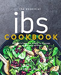 Essential IBS Cookbook: 200 Delicious IBS Meals To Manage Symptoms Of IBS