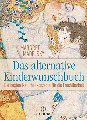 Das alternative Kinderwunschbuch: Die besten Naturheilkonzepte für...