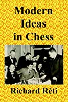 Modern Ideas in Chess by Richard Reti(2009-06-01)