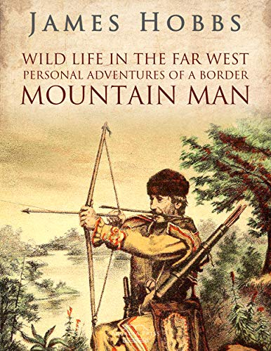 Wild life in the Far West: Personal Adventures of a Border Mountain Man (English Edition)