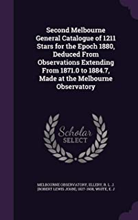 Second Melbourne General Catalogue of 1211 Stars for the Epoch 1880, Deduced from Observations Extending from 1871.0 to 1884.7, Made at the Melbourne Observatory