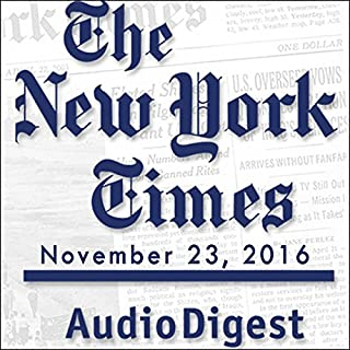 The New York Times Audio Digest, November 23, 2016 audiobook cover art