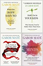 When The Body Says No, In The Realm Of Hungry Ghosts, Hold On To Your Kids, Scattered Minds 4 Books Collection Set By Dr Gabor Maté
