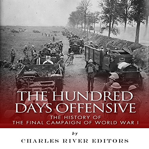 The Hundred Days Offensive: The History of the Final Campaign of World War I audiobook cover art