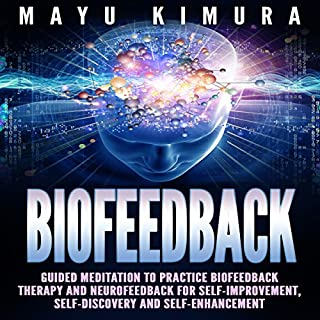 Biofeedback     Guided Meditation to Practice Biofeedback Therapy and Neurofeedback for Self-Improvement, Self-Discovery, and Self-Enhancement              By:                                                                                                                                 Mayu Kimura                               Narrated by:                                                                                                                                 Natalie Burman                      Length: 5 hrs and 53 mins     4 ratings     Overall 4.0