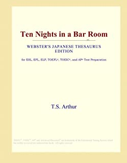 Ten Nights in a Bar Room (Webster's Japanese Thesaurus Edition)