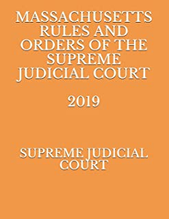 MASSACHUSETTS RULES AND ORDERS OF THE SUPREME JUDICIAL COURT 2019