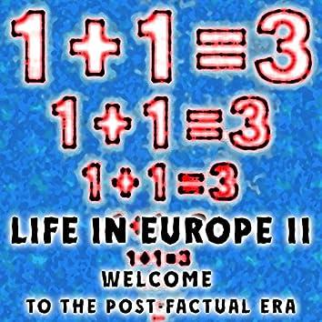 Life in Europe II (Welcome to the Post-Factual Era)