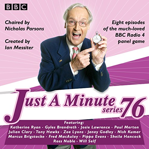 Just a Minute: Series 76     The BBC Radio 4 Comedy Panel Game              By:                                                                                                                                 BBC Radio Comedy                               Narrated by:                                                                                                                                 Nicholas Parsons,                                                                                        Paul Merton                      Length: 3 hrs and 43 mins     13 ratings     Overall 4.9