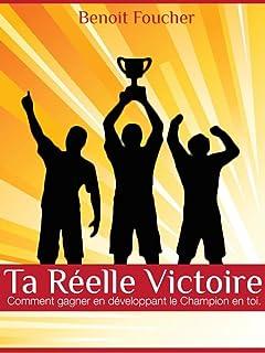 Ta Reelle Victoire.: Comment Gagner En Developpant Le Champion En Toi (French Edition)