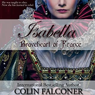 Isabella: Braveheart of France                   By:                                                                                                                                 Colin Falconer                               Narrated by:                                                                                                                                 Anne Johnstonbrown                      Length: 7 hrs and 30 mins     133 ratings     Overall 3.8