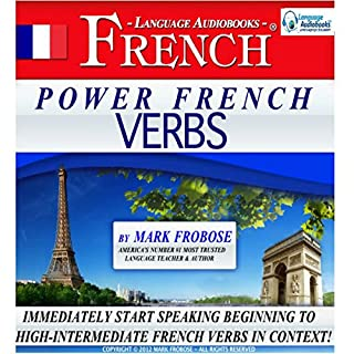 Power French Verbs I (English and French Edition)                   By:                                                                                                                                 Mark Frobose                               Narrated by:                                                                                                                                 Mark Frobose                      Length: 5 hrs and 18 mins     7 ratings     Overall 3.9