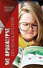 Die Apokalypse des Schulsystems: Wie die Schule unsere Kinder verdummt (German Edition)