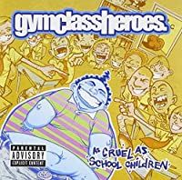 As Cruel As School Children by Gym Class Heroes (2006-10-06)