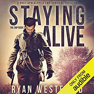 Staying Alive     A Post-Apocalyptic EMP Survival Thriller (The EMP)              Written by:                                                                                                                                 Ryan Westfield                               Narrated by:                                                                                                                                 Kevin Pierce                      Length: 6 hrs and 27 mins     3 ratings     Overall 5.0