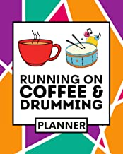 Running On Coffee & Drumming: Drumming Planner, Undated 1-Year Daily, Weekly & Monthly Organizer For Any Year, Funny Drumm...