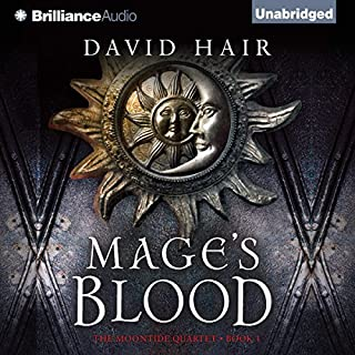 Mage's Blood     The Moontide Quartet, Book 1              By:                                                                                                                                 David Hair                               Narrated by:                                                                                                                                 Nick Podehl                      Length: 26 hrs and 6 mins     2,545 ratings     Overall 4.2