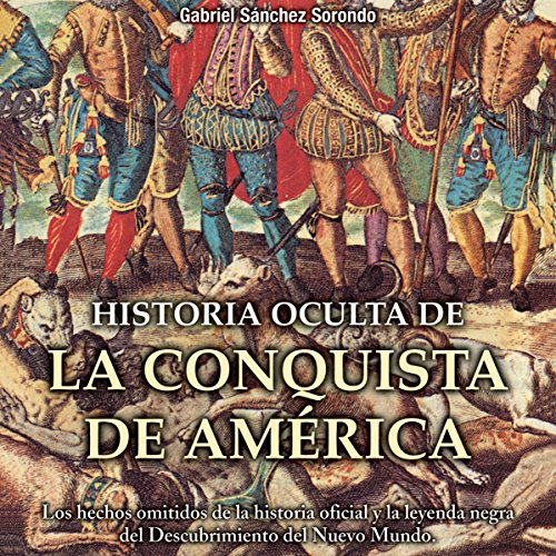 Historia oculta de la conquista de América [Hidden History of the Conquest of America] audiobook cover art