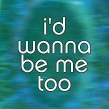 Id Wanna Be Me Too