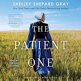 The Patient One     The Walnut Creek Series, Book 1              By:                                                                                                                                 Shelley Shepard Gray                               Narrated by:                                                                                                                                 Tavia Gilbert                      Length: 7 hrs and 21 mins     2 ratings     Overall 4.0