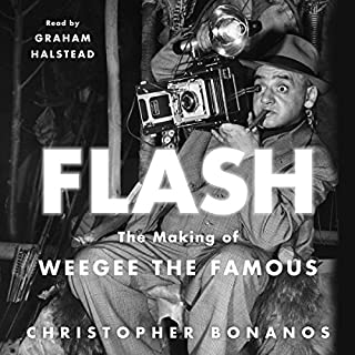 Flash: The Making of Weegee the Famous                   By:                                                                                                                                 Christopher Bonanos                               Narrated by:                                                                                                                                 Graham Halstead                      Length: 12 hrs and 41 mins     5 ratings     Overall 4.6