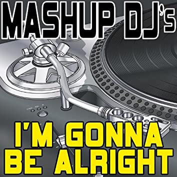 I'm Gonna Be Alright (Remix Tools For Mash-Ups)