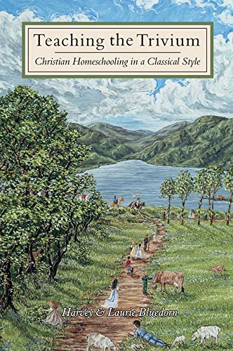 Teaching the Trivium: Christian Homeschooling in a Classical Style (English Edition)