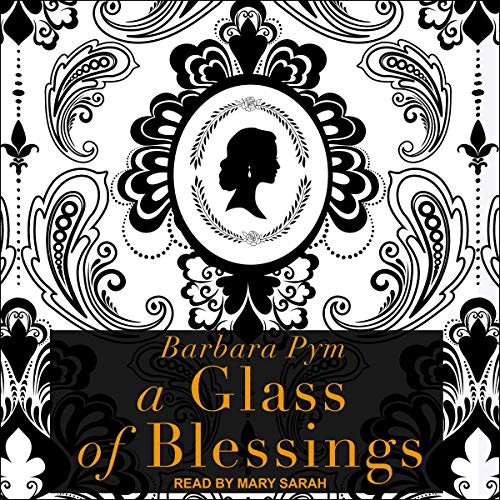 A Glass of Blessings Audiobook By Barbara Pym cover art