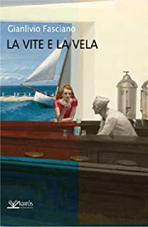La vite e la vela (Italian Edition)