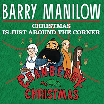 """Christmas Is Just Around The Corner (From """"Cranberry Christmas"""")"""