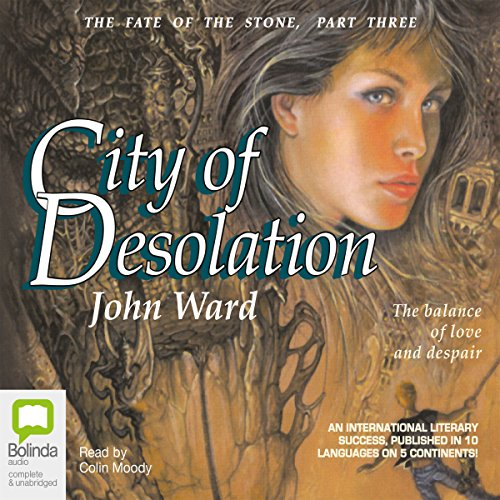 City of Desolation     The Fate of the Stone #3              By:                                                                                                                                 John Ward                               Narrated by:                                                                                                                                 Colin Moody                      Length: 7 hrs and 40 mins     Not rated yet     Overall 0.0