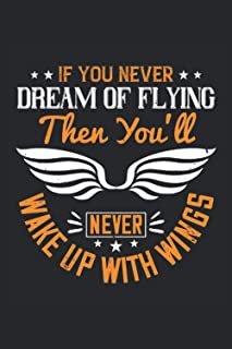 If you never dream of flying then you'll never wake up with wings: Blank Lined Notebook Journal ToDo Exercise Book or Diar...