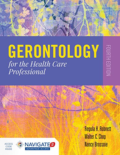 Compare Textbook Prices for Gerontology for the Health Care Professional 4 Edition ISBN 9781284140569 by Robnett, Regula H.,Brossoie, Nancy,Chop, Walter C.