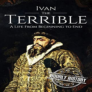 Ivan the Terrible: A Life From Beginning to End                   By:                                                                                                                                 Hourly History                               Narrated by:                                                                                                                                 William Irvine                      Length: 1 hr and 8 mins     Not rated yet     Overall 0.0