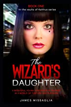 The Wizards Daughter (Book 1): A beautiful young sorceress finds herself trapped in a world of torture and pleasure. (The ...
