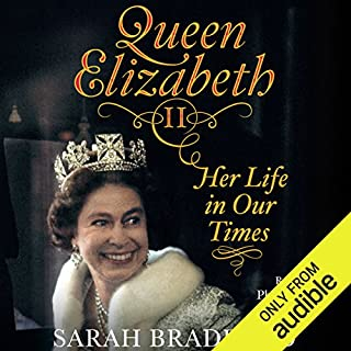 Queen Elizabeth II: Her Life in Our Times                   By:                                                                                                                                 Sarah Bradford                               Narrated by:                                                                                                                                 Phyllida Nash                      Length: 10 hrs and 39 mins     14 ratings     Overall 4.4