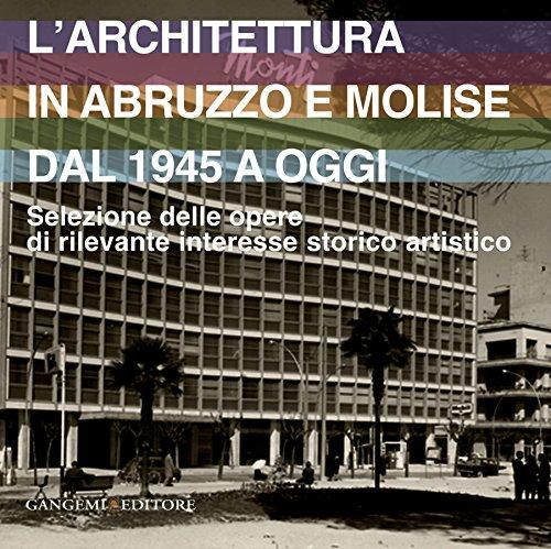 L'architettura in Abruzzo e Molise dal 1945 a oggi: Selezione delle opere di rilevante interesse storico artistico