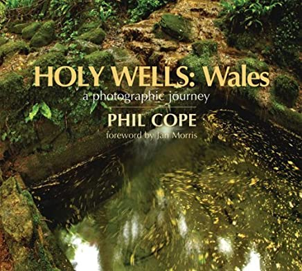 Holy Wells: Wales: A Photographic Journey by Phil Cope(2009-04-01)