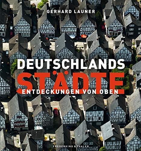Deutschlands Städte - Entdeckungen von oben: Der Bildband Nachfolger des Bestsellers