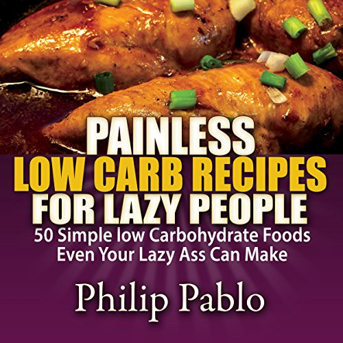 Painless Low Carb Recipes for Lazy People audiobook cover art