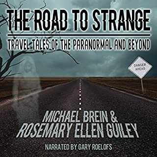 The Road to Strange     Travel Tales of the Paranormal and Beyond              By:                                                                                                                                 Michael Brein,                                                                                        Rosemary Ellen Guiley                               Narrated by:                                                                                                                                 Gary Roelofs                      Length: 6 hrs and 31 mins     11 ratings     Overall 4.2