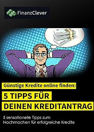 G�nstige Kredite online finden!: 5 Tipps f�r deinen Kreditantrag : B�cher